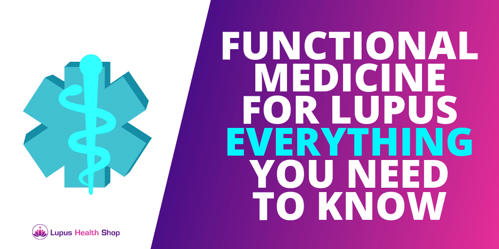 Lupus Treatment : Everything You NEED to Know About Functional Medicine