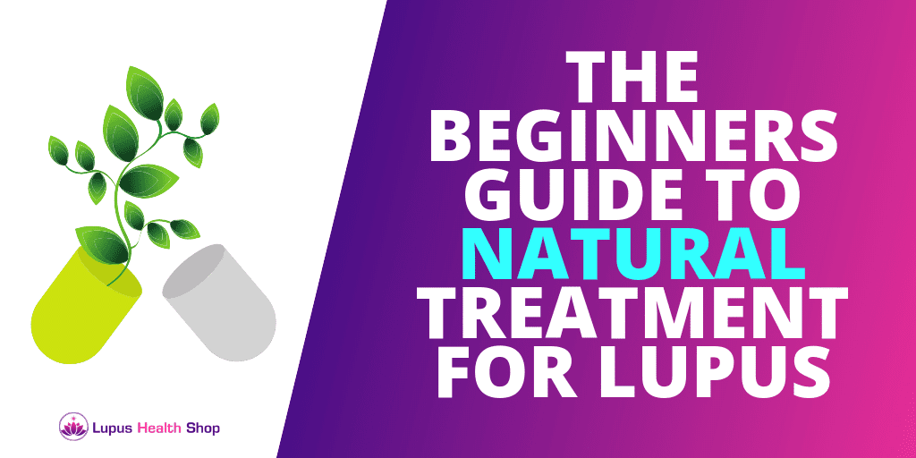 A Beginners Guide To Natural Treatment For Lupus