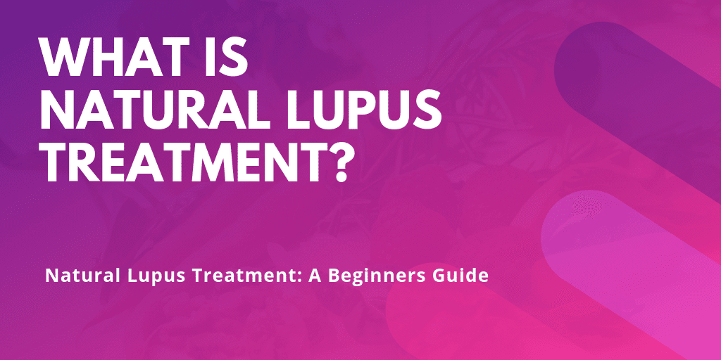 What Is Natural Lupus Treatment - Blog Content Image - Lupus Health Shop