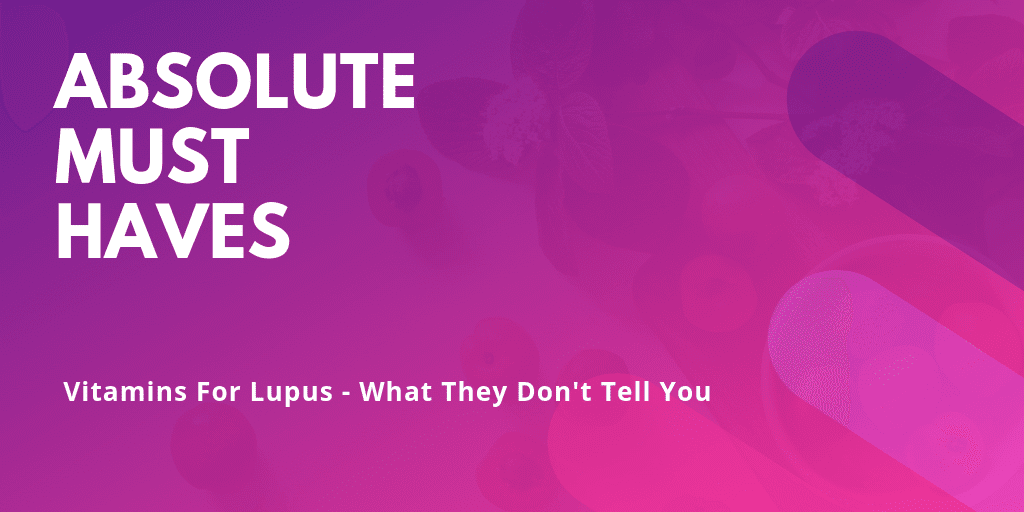 Must Haves In Lupus Vitamins - Blog Content Image - Lupus Health Shop