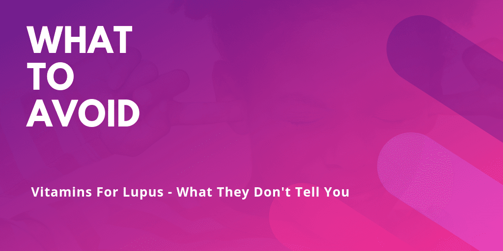 What To Avoid In Lupus Vitamins - Blog Content Image - Lupus Health Shop