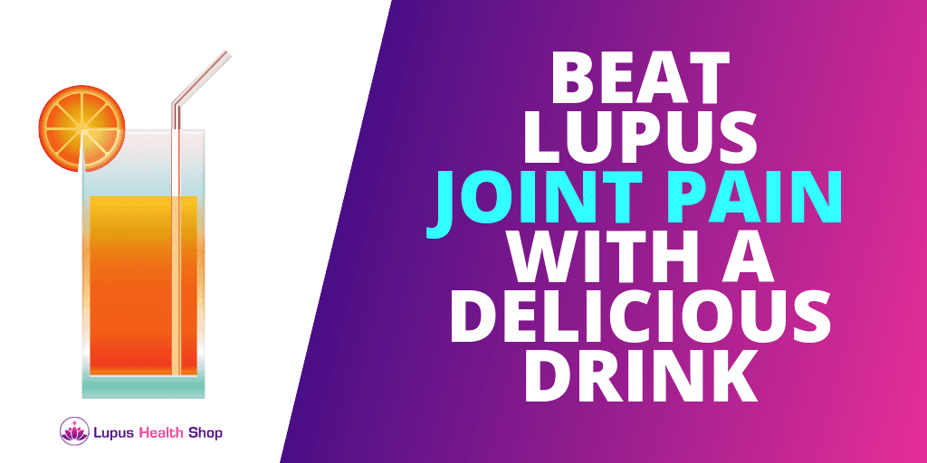 How I Decrease Lupus Joint Pain With A Delicious Drink