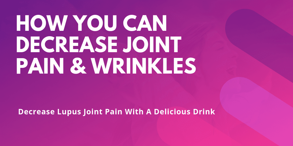 How You Can Decrease Lupus Joint Pain and Wrinkles - Blog Content Image - Lupus Health Shop