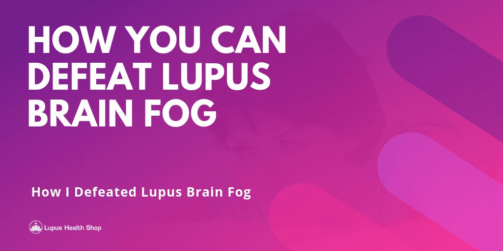 How You Can Defeat Lupus Brain Fog Too - Blog Content Image - Lupus Health Shop
