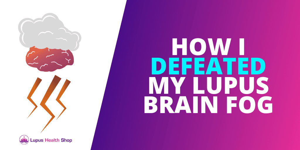Lupus Brain Fog - How I Defeated It & So Can You