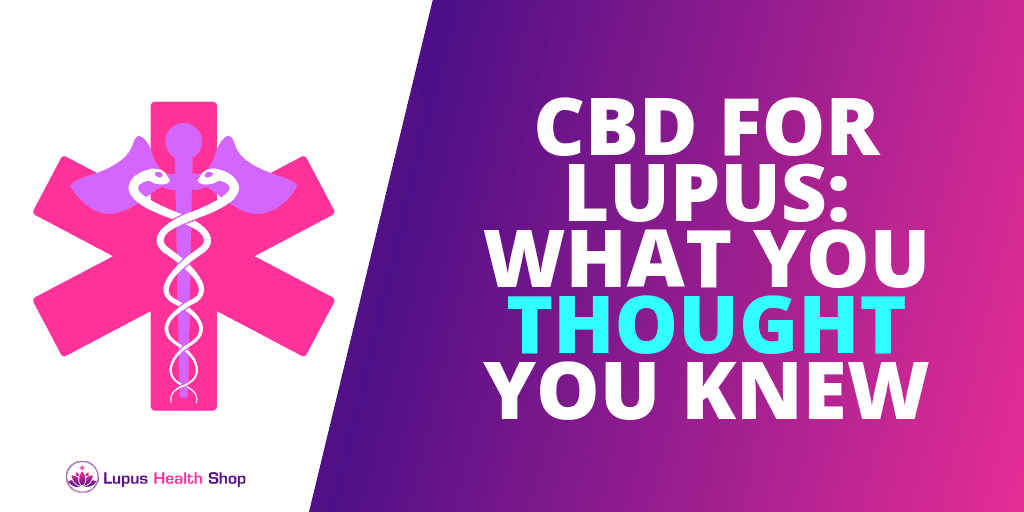 CBD FOR LUPUS: What You Thought You Knew