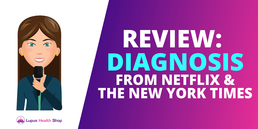 Netflix DIAGNOSIS Review By A Lupus Sufferer