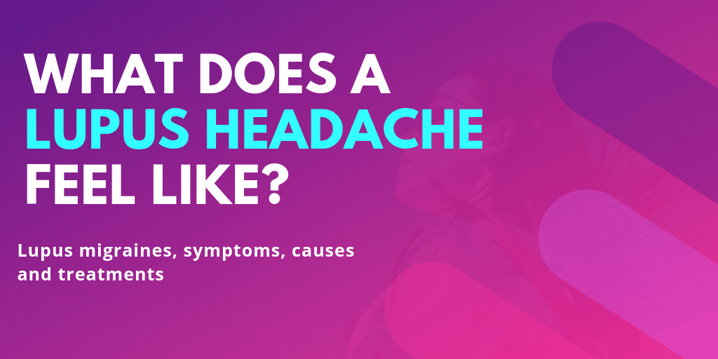 What does a lupus headache feel like -Lupus migraines, symptoms, causes and treatments - Lupus Health Shop