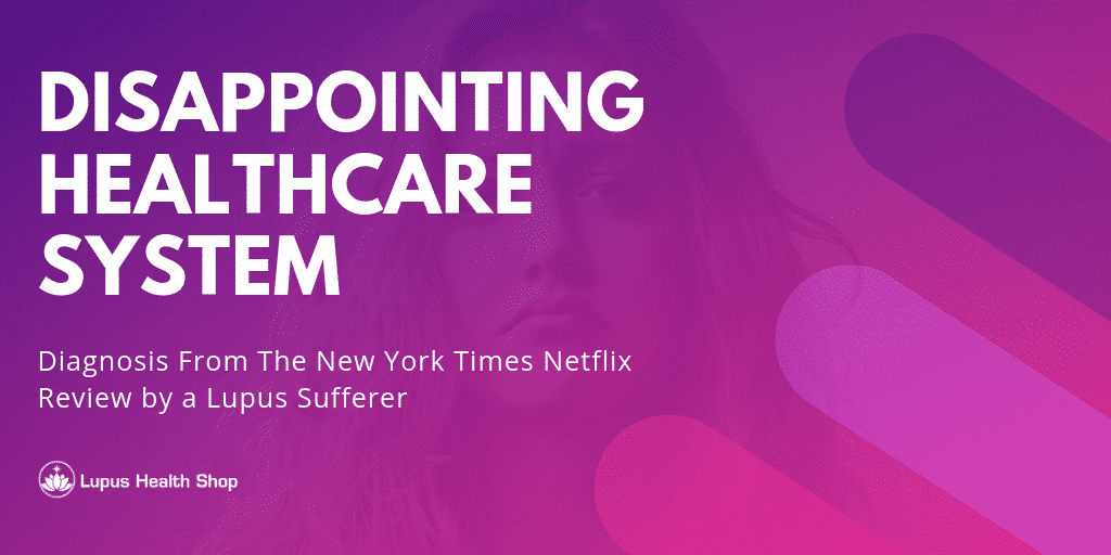 disappointing healthcare system Netflix Diagnosis Review - Lupus Health Shop