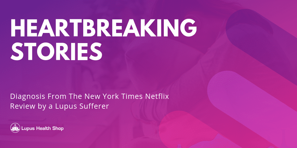 heartbreaking stories in Netflix Diagnosis Review - Lupus Health Shop