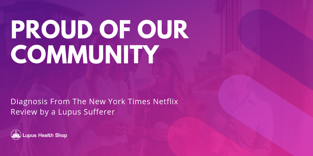 proud of community Netflix Diagnosis Review - Lupus Health Shop