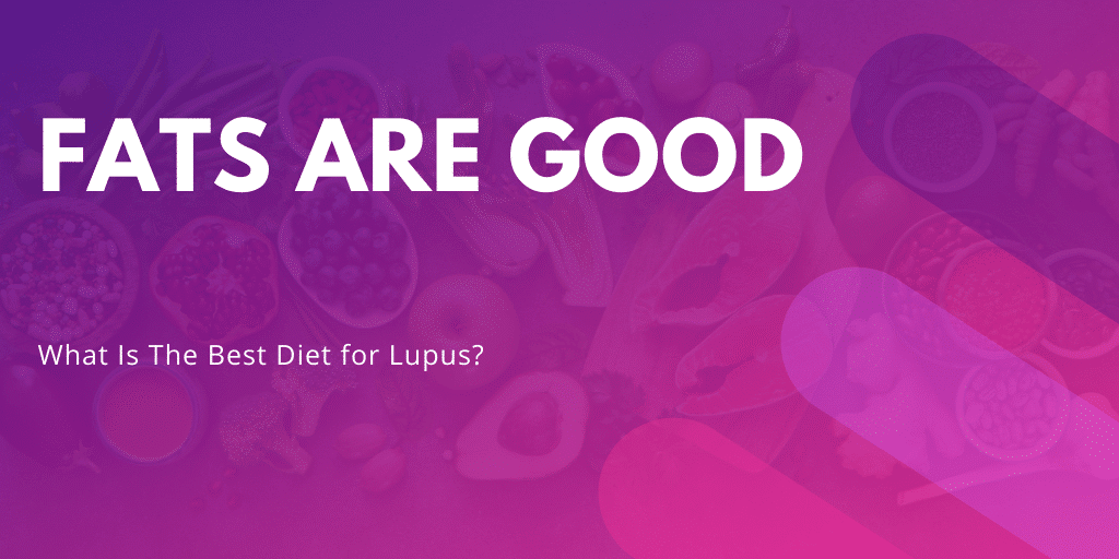 fats are good - what is the best diet for lupus - Lupus Health Shop
