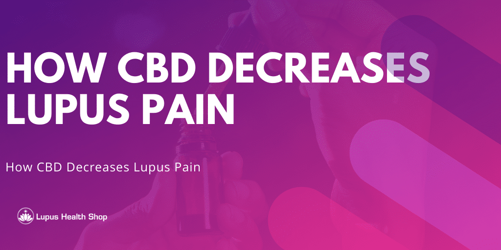 How CBD Decreases Lupus Pain - how cbd decreases lupus pain - Lupus Health Shop