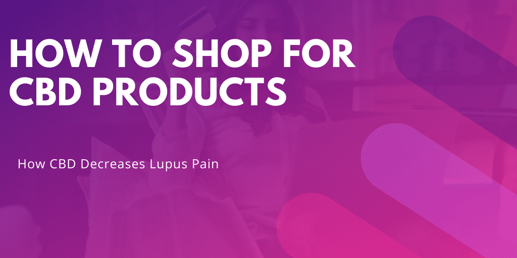 How to Shop for CBD products - how cbd decreases lupus pain - Lupus Health Shop